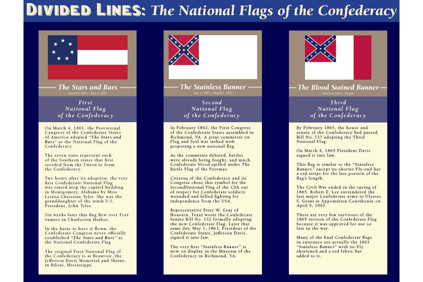 DMFAH 3 CFLAG 3 flags : There were 3 different Flags used by the Confederacy during the Civil War. As the war progressed the Confederate flag evolved to reflect changing attitudes and practical use of the banner